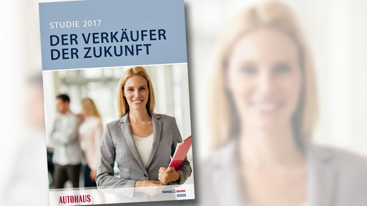 AUTOHAUS Studie 2017 Der Verkäufer der Zukunft